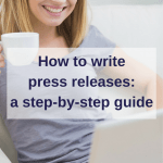 How to write press releases: a step by step guide
