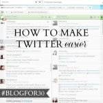 29. of #Blogfor30: How to make Twitter easier