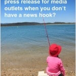 How can you create a press release for media outlets when you don't have a news hook?