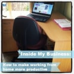 Inside My Business: How to make working from home more productive