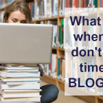 What to do when you don't have time for blogging