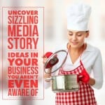 Uncover sizzling media story ideas in your business you aren't even aware of