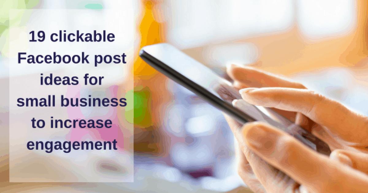 19 clickable facebook post ideas for small business for Ideas for small home business