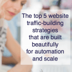 The top 5 website traffic-building strategies that are built beautifully for automation and scale