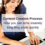 Content Creation Process: How you can write insanely long blog posts quickly