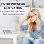 Entrepreneurial motivation: 6 critical factors to move into action